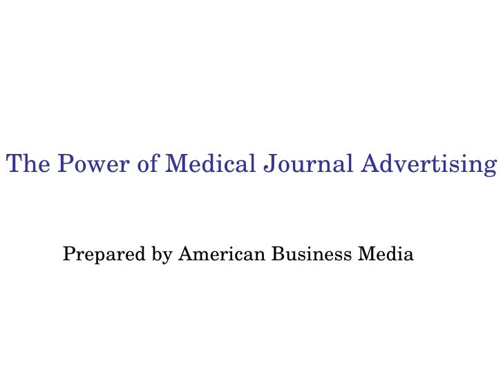 The Power of Medical Journal Advertising Prepared by American Business Media