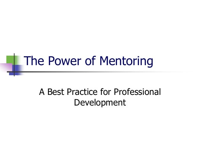 The Power of Mentoring A Best Practice for Professional Development