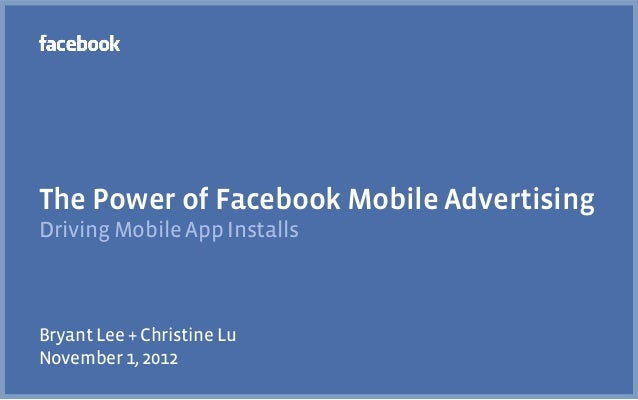 The Power of Facebook Mobile AdvertisingDriving Mobile App InstallsBryant Lee + Christine LuNovember 1, 2012