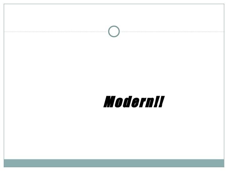 <ul><ul><li>Modern!! </li></ul></ul>