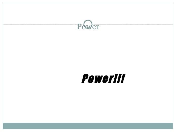 Power <ul><ul><li>Power!!! </li></ul></ul>