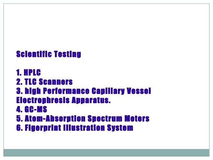 Scientific Testing 1. HPLC 2. TLC Scanners 3. high Performance Capillary Vessel Electrophresis Apparatus. 4. GC-MS 5. Atom...