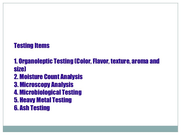 Testing Items 1. Organoleptic Testing (Color, Flavor, texture, aroma and size)  2. Moisture Count Analysis 3. Microscopy ...