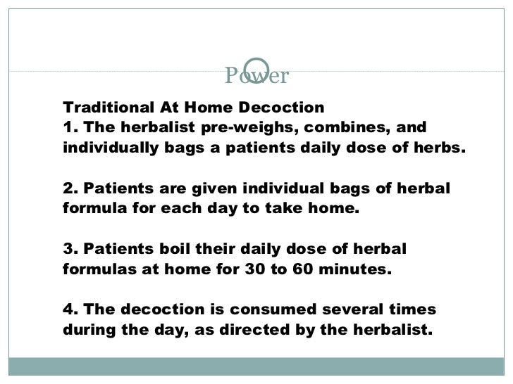 Power Traditional At Home Decoction 1. The herbalist pre-weighs, combines, and individually bags a patients daily dose of ...