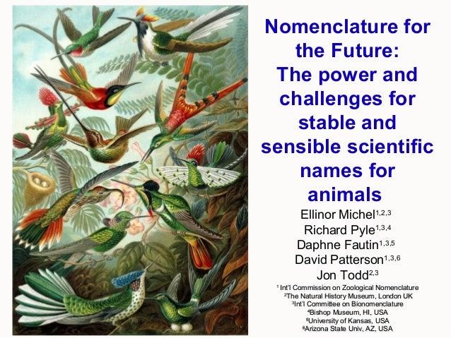 Nomenclature forthe Future:The power andchallenges forstable andsensible scientificnames foranimalsEllinor Michel1,2,3Rich...