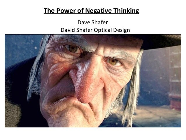The Power of Negative Thinking Dave Shafer David Shafer Optical Design