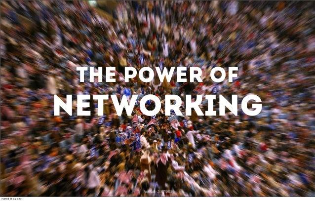 The Power Of Networking Fabio Lalli - 23/07/2013 martedì 23 luglio 13