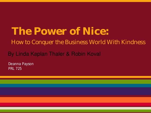 The Power of Nice: How to Conquer the Business World With KindnessBy Linda Kaplan Thaler & Robin KovalDeanna PaysonPRL 725