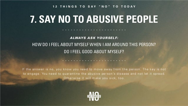9. Say No to Incoming Negative Energies People often try to provoke us. They want a response. They are lonely and they nee...