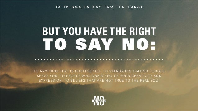 1. Saying No to Social Pressure The key to saying 'no' to this pressure is ABC When we were children we were taught to be ...