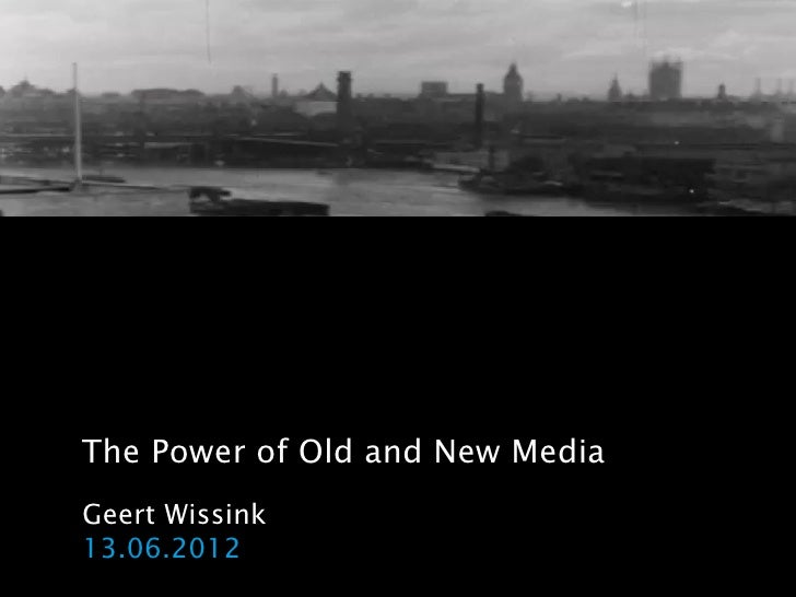 The Power of Old and New MediaGeert Wissink13.06.2012