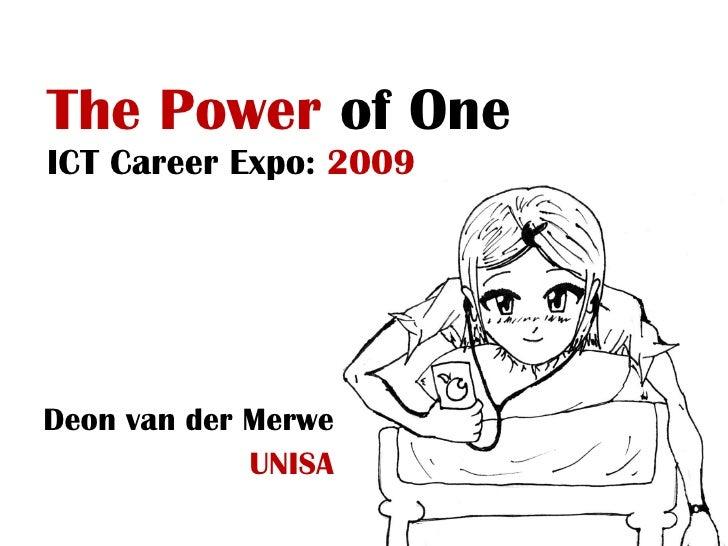 The Power  of One ICT Career Expo:  2009 Deon van der Merwe UNISA