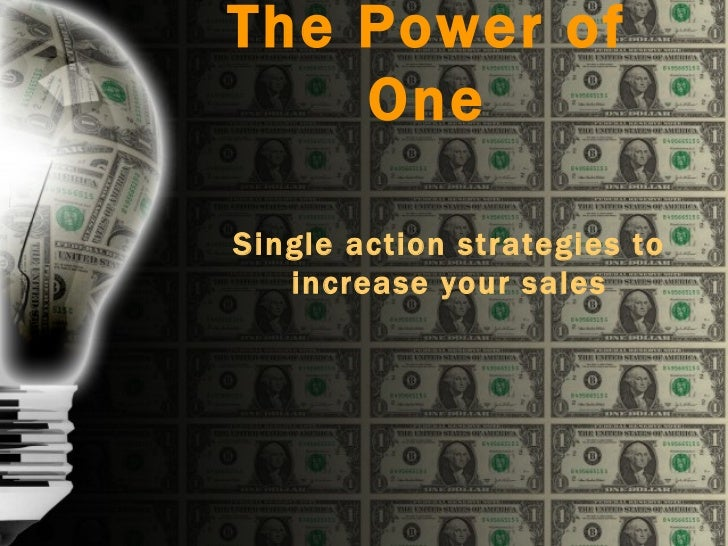 The Power of    OneSingle action strategies to   increase your sales