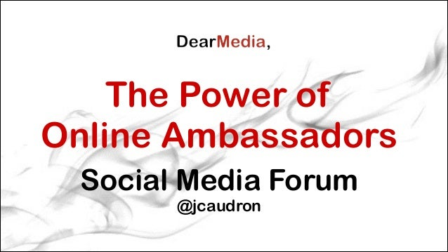 The Power of Online Ambassadors Social Media Forum @jcaudron