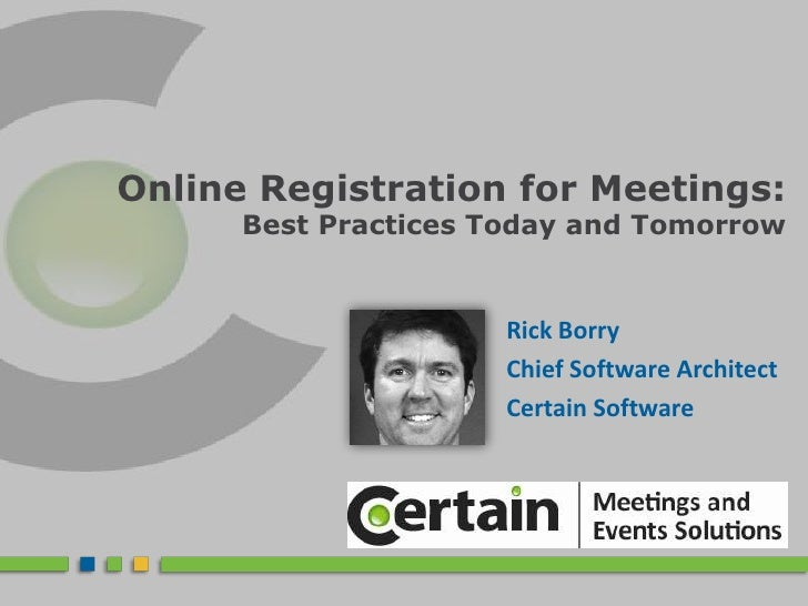 Online Registration for Meetings: Best Practices Today and Tomorrow<br />Rick Borry<br />Chief Software Architect<br />Cer...
