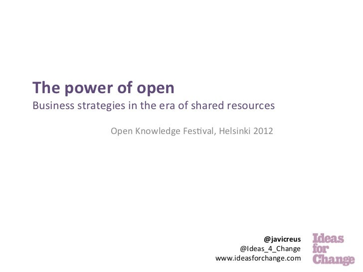 The	  power	  of	  open	  Business	  strategies	  in	  the	  era	  of	  shared	  resources	                         Op...