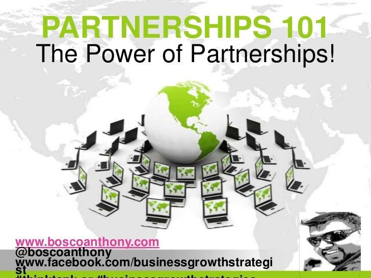 PARTNERSHIPS 101   The Power of Partnerships!www.boscoanthony.com@boscoanthonywww.facebook.com/businessgrowthstrategi   PR...