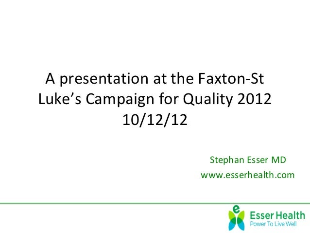 A presentation at the Faxton-StLuke's Campaign for Quality 2012           10/12/12                       Stephan Esser MD ...