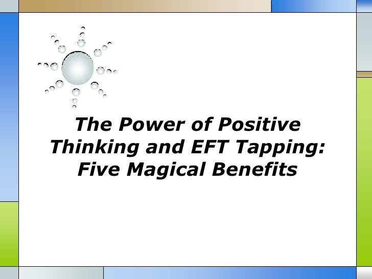 The Power of PositiveThinking and EFT Tapping:  Five Magical Benefits