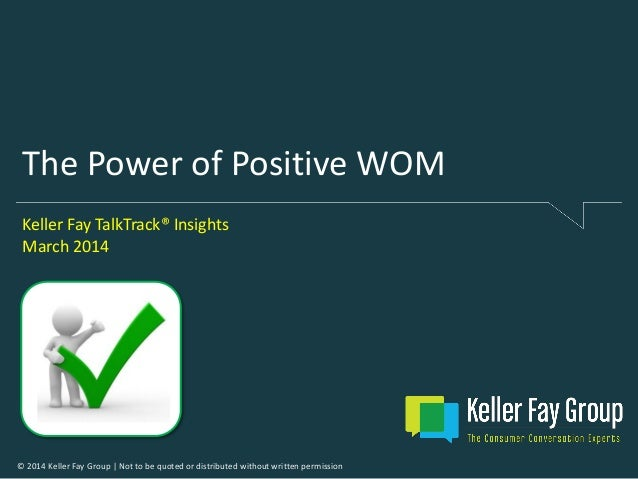 © 2014 Keller Fay Group | Not to be quoted or distributed without written permission The Power of Positive WOM Keller Fay ...