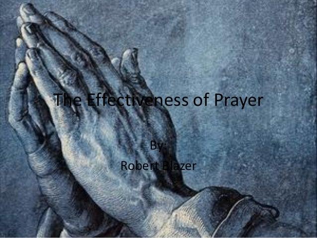 The Effectiveness of Prayer            By:        Robert Blazer
