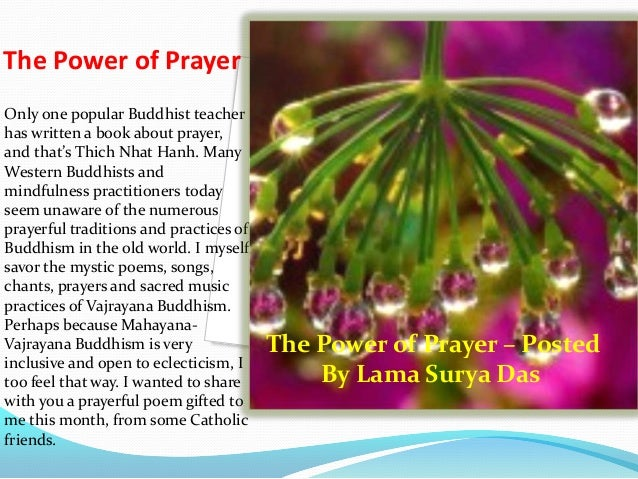 The Power of Prayer Only one popular Buddhist teacher has written a book about prayer, and that's Thich Nhat Hanh. Many We...