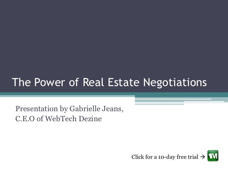 The Power of Real Estate NegotiationsPresentation by Gabrielle Jeans,C.E.O of WebTech Dezine                              ...