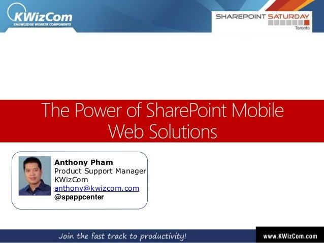 Anthony Pham Product Support Manager KWizCom anthony@kwizcom.com @spappcenter