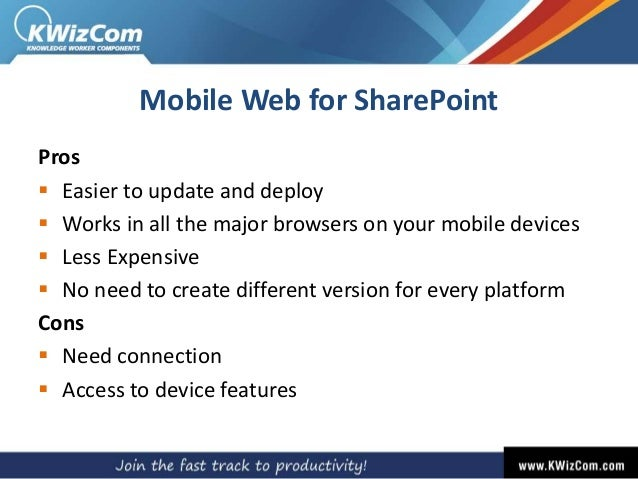 Mobile Web for SharePoint Pros  Easier to update and deploy  Works in all the major browsers on your mobile devices  Le...