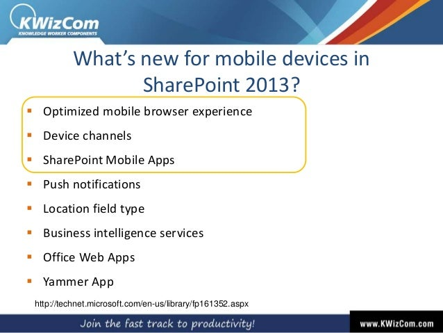 What's new for mobile devices in SharePoint 2013?  Optimized mobile browser experience  Device channels  SharePoint Mob...