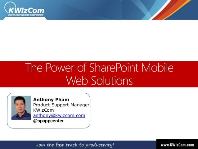 Anthony Pham Product Support Manager KWizCom anthony@kwizcom.com @spappcenter