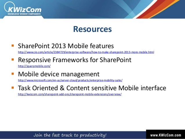 Resources  SharePoint 2013 Mobile features http://www.cio.com/article/2384729/enterprise-software/how-to-make-sharepoint-...