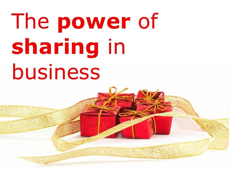 The  power  of  sharing  in business