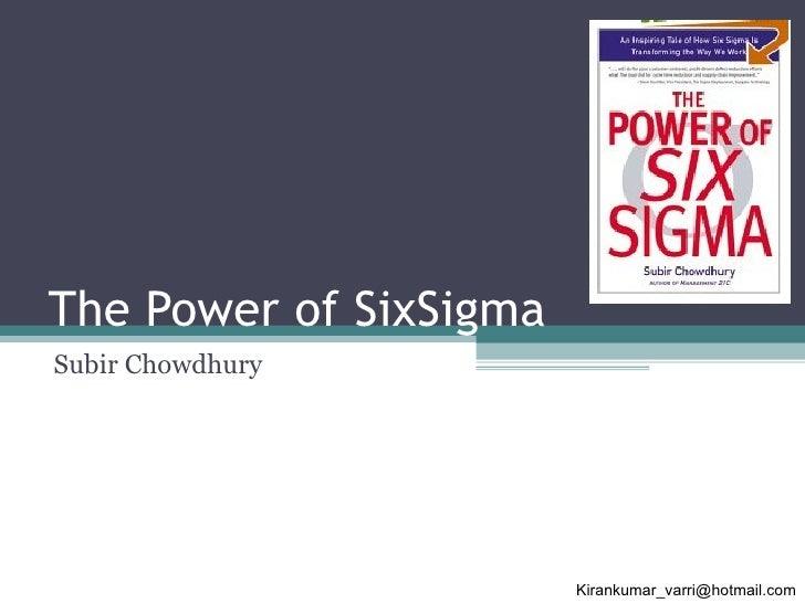 The Power of SixSigma Subir Chowdhury [email_address]