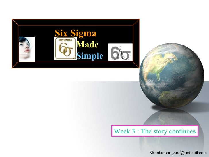 Six Sigma     Made     Simple                  Week 3 : The story continues                           Kirankumar_varri@hot...