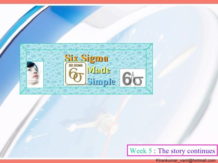 Six Sigma     Made     Simple                  Week 5 : The story continues                      Kirankumar_varri@hotmail....