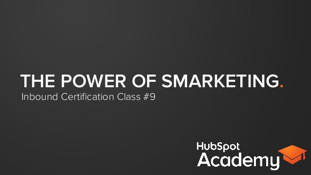 THE POWER OF SMARKETING. Inbound Certification Class #9
