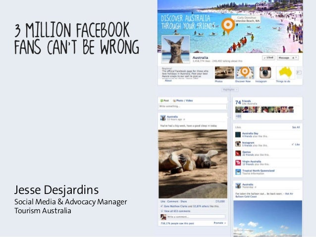 Jesse DesjardinsSocial Media & Advocacy ManagerTourism Australia3 Million FacebookFans Can't Be Wrong