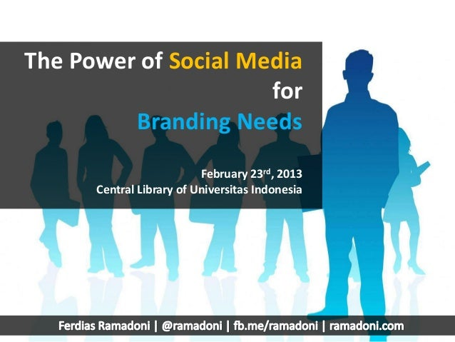 The Power of Social Media                      for         Branding Needs                          February 23rd, 2013    ...