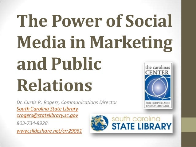 The Power of SocialMedia in Marketingand PublicRelationsDr. Curtis R. Rogers, Communications DirectorSouth Carolina State ...
