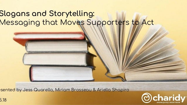Slogans and Storytelling: Messaging that Moves Supporters to Act esented by Jess Quarello, Miriam Brosseau & Ariella Shapi...