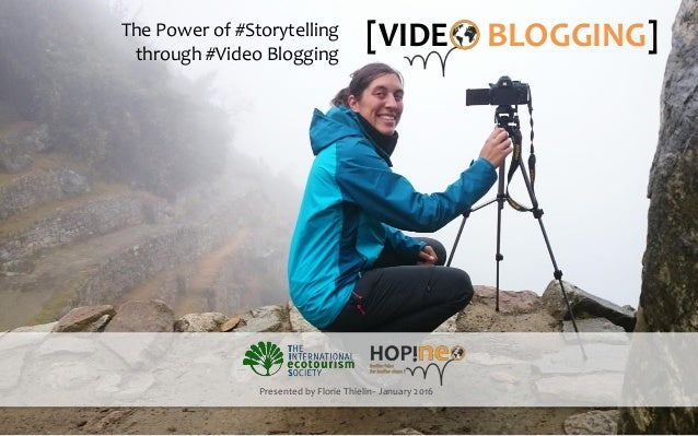 1 [VIDEOBL GGING]The Power of #Storytelling through #Video Blogging Presented by Florie Thielin - January 2016 [VIDE BLOGG...