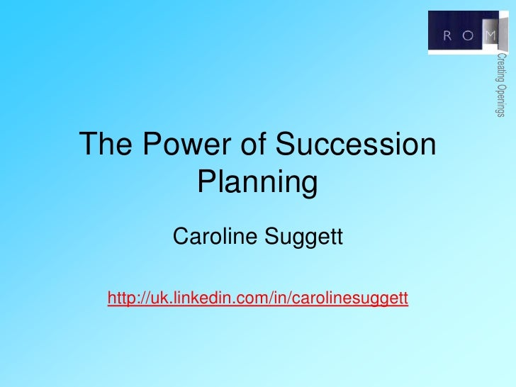 The Power of Succession Planning<br />Caroline Suggett<br />http://uk.linkedin.com/in/carolinesuggett<br />