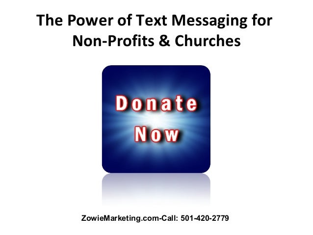 The Power of Text Messaging for     Non-Profits & Churches     ZowieMarketing.com-Call: 501-420-2779