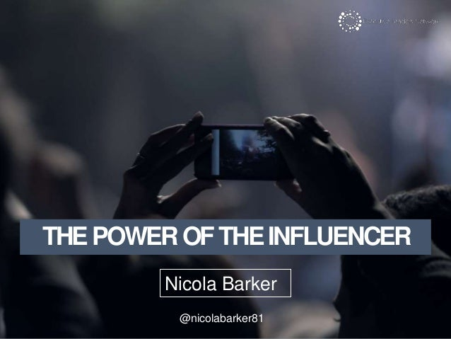Here to talk about the power of the influencer Most talked about topic in the industry First experience from a person pers...