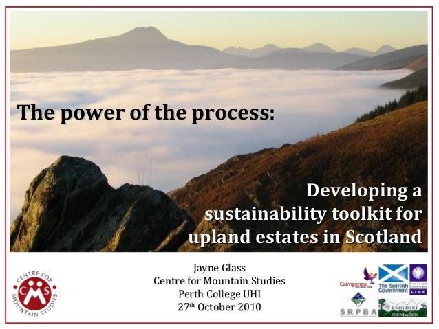 Developing aDeveloping a sustainability toolkit forsustainability toolkit for upland estates in Scotlandupland estates in ...