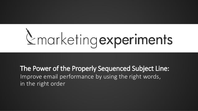 The Power of the Properly Sequenced Subject Line: Improve email performance by using the right words, in the right order