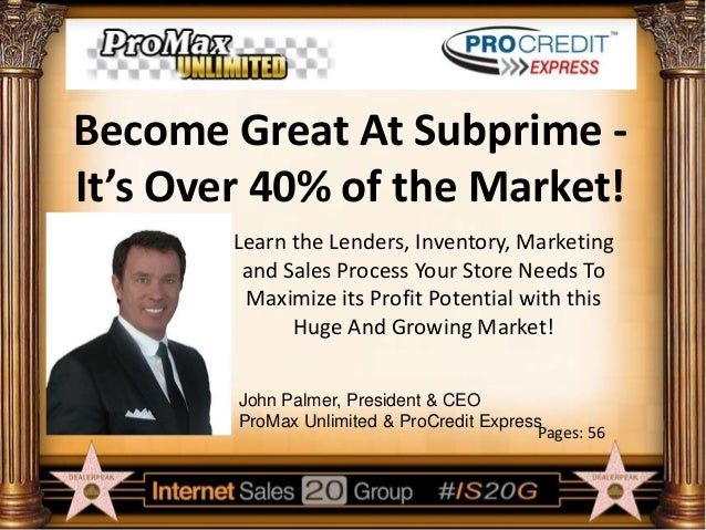 Become Great At Subprime It's Over 40% of the Market! Learn the Lenders, Inventory, Marketing and Sales Process Your Store...