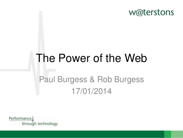 The Power of the Web Paul Burgess & Rob Burgess 17/01/2014