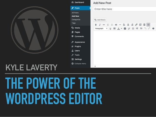 THE POWER OF THE WORDPRESS EDITOR KYLE LAVERTY